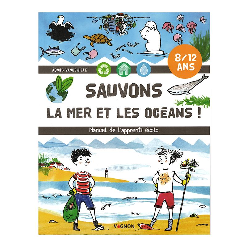 Manuel de l'apprenti écolo - Sauvons la mer et les océans !
